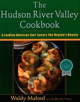 The Hudson River Valley Cookbook - A Leading American Chef Savors the Region's Bounty ebook by Waldy Malouf,Molly Finn