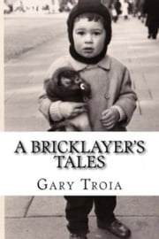 A Bricklayer's Tales ebook by Gary Troia