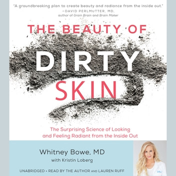 The Beauty of Dirty Skin - The Surprising Science of Looking and Feeling Radiant from the Inside Out audiobook by Whitney Bowe