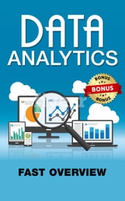 Data Analytics. Fast Overview. - FREE BONUS VIDEO Included ebook by George L.