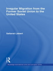Irregular Migration from the Former Soviet Union to the United States ebook by Saltanat Liebert