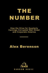 The Number - How the Drive for Quarterly Earnings Corrupted Wall Street and Corporate America ebook by Alex Berenson