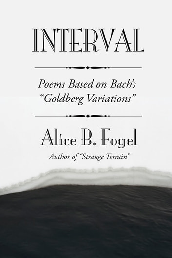 "Interval - Poems Based On Bach's ""Goldberg Variations"" ebook by Alice B. Fogel"