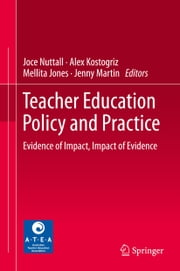 Teacher Education Policy and Practice - Evidence of Impact, Impact of Evidence ebook by Joce Nuttall, Alex Kostogriz, Mellita Jones,...