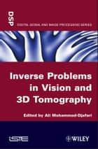 Inverse Problems in Vision and 3D Tomography ebook by Ali Mohamad-Djafari