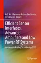 Efficient Sensor Interfaces, Advanced Amplifiers and Low Power RF Systems - Advances in Analog Circuit Design 2015 ebook by Kofi A.A. Makinwa, Andrea Baschirotto, Pieter Harpe
