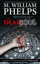 The Dead Soul: A Thriller ebook by M. William Phelps,Gregg Olsen