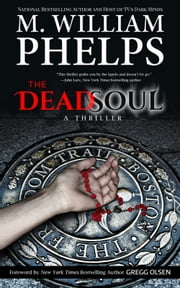 The Dead Soul: A Thriller ebook by M. William Phelps, Gregg Olsen