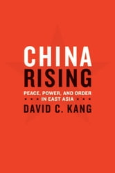 China Rising - Peace, Power, and Order in East Asia ebook by David C. Kang