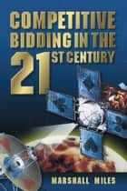 Competitive Bidding in the 21st Century ebook by Marshall Miles