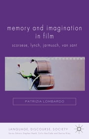 Memory and Imagination in Film - Scorsese, Lynch, Jarmusch, Van Sant ebook by Patrizia Lombardo