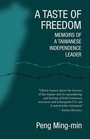 A Taste of Freedom - Memoirs of a Taiwanese Independence Leader eBook by Ming-min Peng