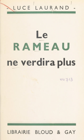 Le rameau ne verdira plus eBook by Luce Laurand