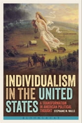 Individualism in the United States - A Transformation in American Political Thought ebook by Stephanie M. Walls