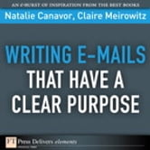 Writing Emails That Have a Clear Purpose ebook by Natalie Canavor,Claire Meirowitz