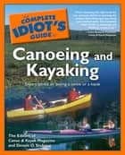 The Complete Idiot's Guide to Canoeing And Kayaking ebook by Dennis Stuhaug, Canoe and Kayak Magazine