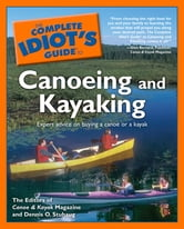 The Complete Idiot's Guide to Canoeing And Kayaking ebook by Dennis Stuhaug,Canoe and Kayak Magazine