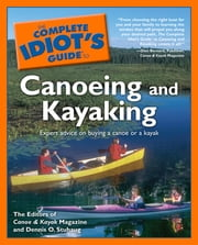 The Complete Idiot's Guide to Canoeing and Kayaking - Expert Advice on Buying a Canoe or a Kayak ebook by Dennis Stuhaug, Canoe and Kayak Magazine