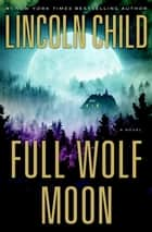 Full Wolf Moon - A Novel eBook von Lincoln Child