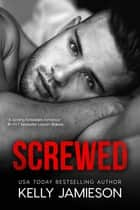 Screwed ebook by Kelly Jamieson