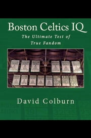 Boston Celtics IQ: The Ultimate Test of True Fandom ebook by David Colburn