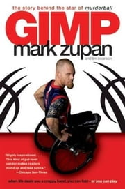 GIMP - The Story Behind the Star of Murderball ebook by Mark Zupan,Tim Swanson