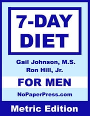 7-Day Diet for Men - Metric Edition ebook by Gail Johnson,Ron Hill, Jr