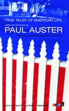 True Tales of American Life ebook by Paul Auster, Paul Auster