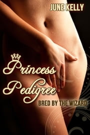 Princess Pedigree: Bred By The Wizard ebook by June Kelly