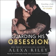 Guarding His Obsession audiobook by Alexa Riley