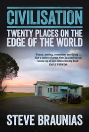 Civilisation - Twenty Places on the Edge of the World ebook by Steve Braunias
