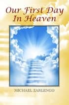 Our First Day In Heaven ebook by Michael Zarlengo