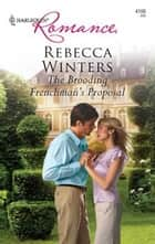The Brooding Frenchman's Proposal ebook by Rebecca Winters