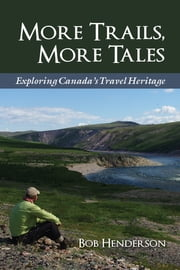 More Trails, More Tales - Exploring Canada's Travel Heritage ebook by Bob Henderson