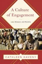 A Culture of Engagement - Law, Religion, and Morality ebook by Cathleen Kaveny