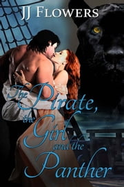 The Pirate, the Girl, and the Panther ebook by JJ Flowers