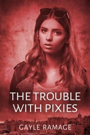 The Trouble With Pixies - Edinburgh Elementals, #1 ebook by Gayle Ramage