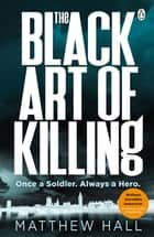 The Black Art of Killing - The most explosive thriller you'll read this year ebook by Matthew Hall