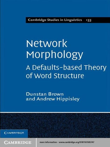 Network Morphology - A Defaults-based Theory of Word Structure ebook by Dr Andrew Hippisley,Professor Dunstan Brown