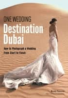 One Wedding: Destination Dubai - How to Photograph a Wedding from Start to Finish ebook by Brett Florens