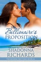 The Billionaire's Proposition (The Romero Brothers, Book 4) ebook by Shadonna Richards