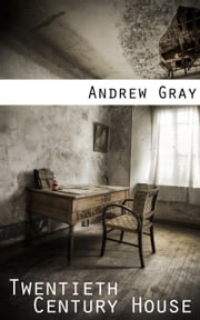 Twentieth Century House ebook by Andrew Gray