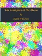 The Glimpses of the Moon ebook by Edith Wharton