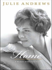 Home - A Memoir of My Early Years ebook by Julie Andrews