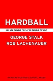 Hardball - Are You Playing to Play or Playing to Win? ebook by George Stalk, Rob Lachenauer, John Butman