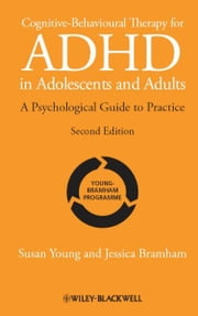 Cognitive-Behavioural Therapy for ADHD in Adolescents and Adults - A Psychological Guide to Practice ebook by Susan Young,Jessica Bramham