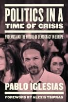 Politics in a Time of Crisis ebook by Pablo Iglesias