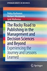 The Rocky Road to Publishing in the Management and Decision Sciences and Beyond - Experiencing the Journey and Lessons Learned ebook by Pekka Korhonen,Herbert Moskowitz,Jyrki Wallenius