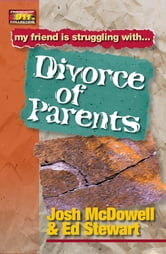 Friendship 911 Collection - My friend is struggling with.. Divorce of Parents ebook by Josh McDowell,Ed Stewart