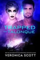 Trapped On Talonque - (A Sectors SF Romance) ebook by Veronica Scott